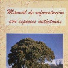 Libros: MANUAL DE RESFORESTACIÓN CON ESPECIES AUTÓCTONAS. NUEVO. Lote 243990130