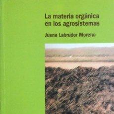 Libros: LA MATERIA ORGÁNICA EN LOS AGROSISTEMAS. MUNDI PRENSA. NUEVO. Lote 244403540