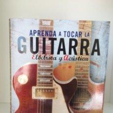 Libros: APRENDA A TOCAR LA GUITARRA ELÉCTRICA Y ACÚSTICA. Lote 252459860