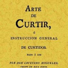 Libros: ARTE DE CURTIR O INSTRUCCIÓN GENERAL DE CURTIDOS. EDICIÓN FACSÍMIL. Lote 258007305