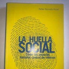 Libros: LA HUELLA SOCIAL. CÓMO LOS USUARIOS TOMARON CONTROL DE INTERNET. RAFAEL BONNELLY RICART. NCA. Lote 266073878