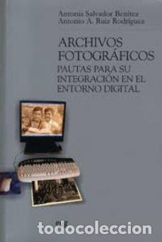 ARCHIVOS FOTOGRAFICOS: PAUTAS PARA SU INTEGRACION EN EL ENTORNO DIGITAL (Libros Nuevos - Ciencias, Manuales y Oficios - Otros)