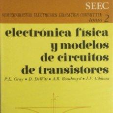 Libros: ELECTRÓNICA FÍSICA Y MODELOS DE CIRCUITOS DE TRANSISTORES. TOMO 2. GRAY. NUEVO. Lote 270139738