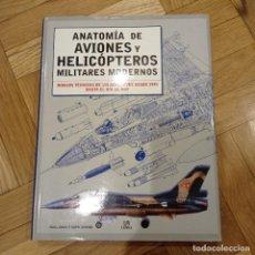Libros: ANATOMÍA DE AVIONES Y HELICÓPTEROS MILITARES MODERNOS. Lote 275337033