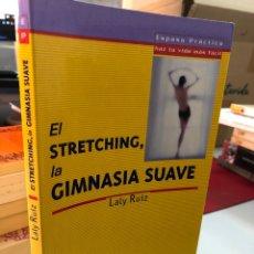 Libros: EL STRETCHING LA GIMNASIA SUAVE - LALY RUIZ. Lote 276822508