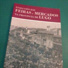 Libros: EVOLUCIÓN DAS FEIRAS E MERCADOS NA PROVINCIA DE LUGO.ABEL YANEZ ARMESTO ,JOSE MOURIÑO CUBA 2012. Lote 293889253