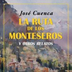 Libros: LA RUTA DE LOS MONTESEROS Y OTROS RELATOS.JOSÉ CUENCA .- NUEVO. Lote 294114553