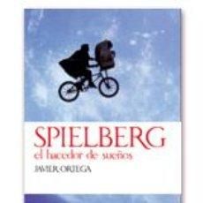 Libros: CINE. SPIELBERG. EL HACEDOR DE SUEÑOS - JAVIER ORTEGA. Lote 43918735