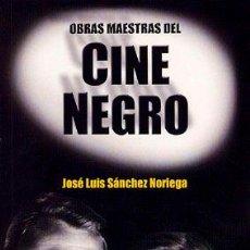 Libros: OBRAS MAESTRAS DEL CINE NEGRO - JOSÉ LUIS SÁNCHEZ NORIEGA. Lote 57351975