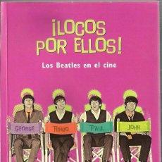 Libros: ¡ LOCOS POR ELLOS ! LOS BEATLES EN EL CINE (JOHN LENNON PAUL MCCARTNEY GEORGE HARRISON RINGO STARR. Lote 155848577