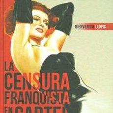 Libros: LA CENSURA FRANQUISTA EN EL CARTEL DE CINE - BIENVENIDO LLOPIS (CARTONÉ). Lote 146119654
