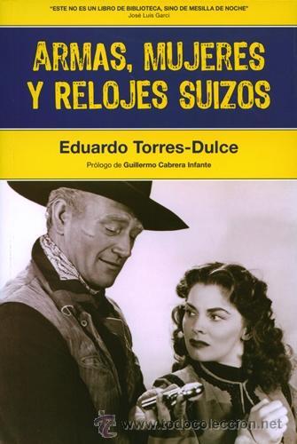 CINE. ARMAS, MUJERES Y RELOJES SUIZOS - EDUARDO TORRES-DULCE (Libros Nuevos - Bellas Artes, ocio y coleccionismo - Cine)