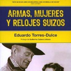 Libros: CINE. ARMAS, MUJERES Y RELOJES SUIZOS - EDUARDO TORRES-DULCE. Lote 54757307