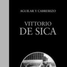 Libros: CINE. VITTORIO DE SICA - SANTIAGO AGUILAR/FELIPE CABRERIZO. Lote 209967791