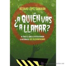 Libros: CINE. ¿A QUIEN VAS A LLAMAR? LA HISTORIA DE LOS CAZAFANTASMAS - OCTAVIO LOPEZ SAN JUAN. Lote 57443170