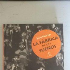 Libros: LA FÁBRICA DE LOS SUEÑOS - JESÚS PALACIOS - ED. ESPASA. Lote 52363450