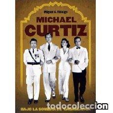 Libros: MICHAEL CURTIZ. BAJO LA SOMBRA DE CASABLANCA. Lote 95548591
