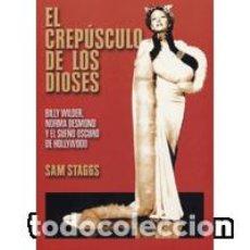 Libros: EL CREPÚSCULO DE LOS DIOSES. BILLY WILDER, NORMA DESMOND Y EL SUEÑO OSCURO DE HOLLYWOOD. Lote 95898739
