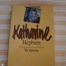 Libros: LIBRO YO MISMA - DE KATHARINE HEPBURN - CON FOTOS LIBRO YO MISMA - DE KATHARINE HEPBURN TEXTO E. Lote 98685647