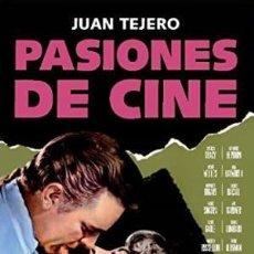 Libros: PASIONES DE CINE TEJERO, JUAN T&B EDITORES, 2017 GASTOS DE ENVIO GRATIS. Lote 104525503