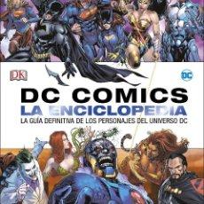 Libros: DC COMICS LA ENCICLOPEDIA: LA GUÍA DEFINITIVA DE LOS PERSONAJES DEL UNIVERSO DC. Lote 114886687