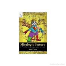 Libros: MITOLOGÍA FUTURA: DE NEO A PROMETEO: CONSTRUYENDO EL NUEVO MITO. Lote 126286931