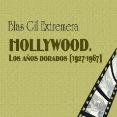 Libros: CINE. HOLLYWOOD. LOS AÑOS DORADOS 1927-1967 - BLAS GIL EXTREMERA. Lote 134871450
