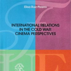Libros: INTERNATIONAL RELATIONS IN THE COLD WAR: CINEMA PERSPECTIVES (RUIZ PIZARRO, E.) F.U.E. 2018. Lote 139592014