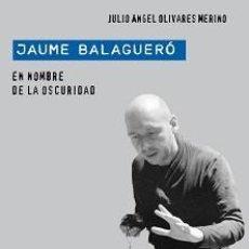 Libros: JAUME BALAGUERÓ. EN NOMBRE DE LA OSCURIDAD. Lote 142179502
