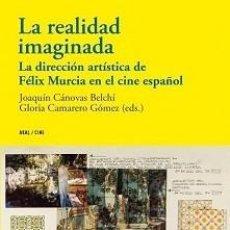 Libros: LA REALIDAD IMAGINADA. LA DIRECCIÓN ARTÍSTICA DE FÉLIX MÚRCIA EN EL CINE ESPAÑOL. Lote 142181434