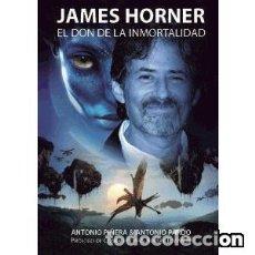 Libros: JAMES HORNER. EL DON DE LA INMORTALIDAD AUTORES: ANTONIO PIÑERA Y ANTONIO PARDO. Lote 143372742