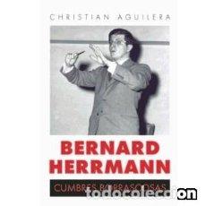 Libros: BERNARD HERRMANN. CUMBRES BORRASCOSAS - CHRISTIAN AGUILERA. Lote 143617578