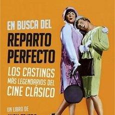 Libros: EN BUSCA DEL REPARTO PERFECTO. LOS CASTINGS MÁS LEGENDARIOS DEL CINE CLÁSICO - JUAN TEJERO. Lote 145757002
