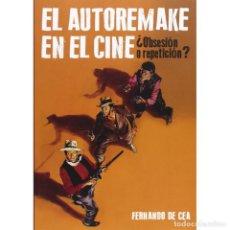 Libros: EL AUTOREMAKE EN EL CINE. ¿OBSESIÓN O REPETICIÓN? - FERNANDO DE CEA DESCATALOGADO!!! OFERTA!!!. Lote 146233594
