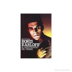 Libros: CINE. BORIS KARLOFF. EL ARISTÓCRATA DEL TERROR - JAVIER CORTIJO DESCATALOGADO!!! OFERTA!!!. Lote 146308170