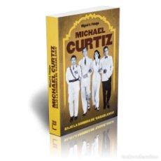 Libros: CINE. MICHAEL CURTIZ. BAJO LA SOMBRA DE «CASABLANCA» - MIGUEL A. FIDALGO DESCATALOGADO!!! OFERTA!!!. Lote 146309330