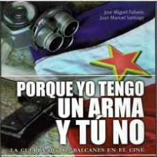 Libros: PORQUE YO TENGO UN ARMA Y TÚ NO: LA GUERRA DE LOS BALCANES EN EL CINE. Lote 149213470