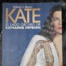 Libros: KATE EL LADO OSCURO DE KATHARINE HEPBURN ( WILLIAM J. MANN ). Lote 158573310