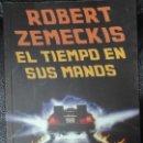 Libros: EL TIEMPO EN SUS MANOS ROBERT ZEMECKIS. T&B EDITORES . Lote 158679974