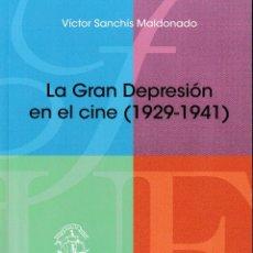 Libros: LA GRAN DEPRESIÓN EN EL CINE 1929 - 1941 (V. SANCHÍS MALDONADO) F.U.E. 2019. Lote 168581516