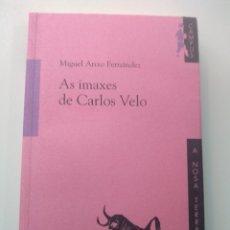 Libros: AS IMAXES DE CARLOS VELO. MIGUEL ANXO FERNÁNDEZ. A NOSA TERRA. Lote 173631720