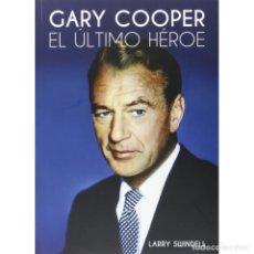 Libros: CINE. GARY COOPER. EL ÚLTIMO HÉROE - LARRY SWINDELL DESCATALOGADO!!! OFERTA!!!. Lote 175903972