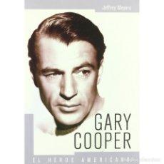 Libros: CINE. GARY COOPER. EL HÉROE AMERICANO - JEFFREY MEYERS (CARTONÉ) DESCATALOGADO!!! OFERTA!!!. Lote 146308938