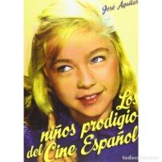 Libros: LOS NIÑOS PRODIGIO DEL CINE ESPANOL - JOSE AGUILAR DESCATALOGADO!!! OFERTA!!!. Lote 176180357