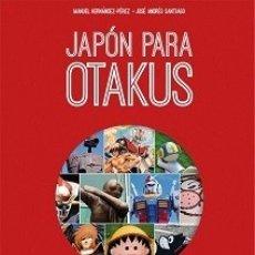 Libros: JAPÓN PARA OTAKUS AUTOR: MANUEL HERNÁNDEZ-PÉREZ Y JOSÉ ANDRÉS SANTIAGO. Lote 178125005