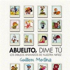 Libros: ABUELITO, DIME TÚ. LOS DIBUJOS ANIMADOS DE NUESTRA NIÑEZ AUTOR: GUILLEM MEDINA. Lote 178125422
