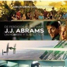 Libros: DE PERDIDOS A STAR WARS. J.J. ABRAMS, UN HOMBRE Y SUS SUEÑOS AUTOR: J.L. SÁNCHEZ Y L. M. CARMONA. Lote 178126739