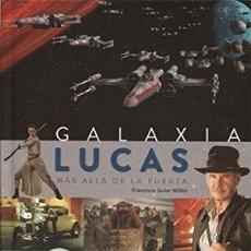 Libros: GALAXIA LUCAS. MÁS ALLÁ DE LA FUERZA AUTOR: FRANCISCO JAVIER MILLÁN. Lote 178127117