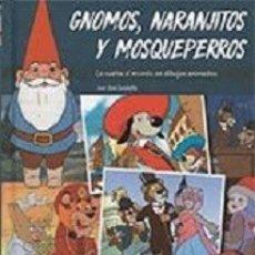 Libros: GNOMOS, NARANJITOS Y MOSQUEPERROS. LA VUELTA AL MUNDO EN DIBUJOS ANIMADOS AUTOR: JUAN JOSÉ ZANOLETTY. Lote 178132289