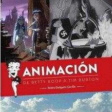 Libros: ANIMACIÓN. DE BETTY BOOP A TIM BURTON AUTOR: PEDRO DELGADO CAVILLA. Lote 178140509